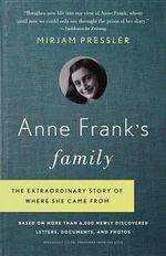 Anne Frank's Family : The Extraordinary Story of Where She Came From, Based on More Than 6,000 Newly Discovered Letters, Documents, and Photos - Mirjam Pressler