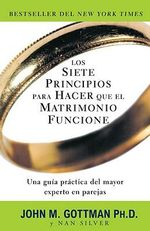Los Siete Principios Para Hacer Que el Matrimonio Funcione : The Six-Step Plan for Preserving Marital Intimacy ... - John M Gottman