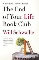 The End of Your Life Book Club : And Other Unexplained Powers of Human Minds - Will Schwalbe