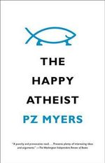 The Happy Atheist - Pz Myers