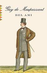 Bel Ami : Vintage Classics - Guy de Maupassant