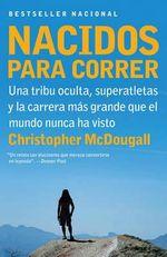 Nacidos Para Correr : Una Tribu Oculta, Superatletas y la Carrera Mas Grande Que el Mundo Nunca Ha Visto - Christopher McDougall