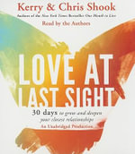 Love at Last Sight : 30 Days to Grow and Deepen Your Closest Relationships - Kerry Shook
