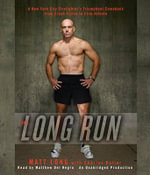 The Long Run : One Man's Attempt to Regain His Athletic Career-And His Life-By Running the New York City Marathon - Matthew Long