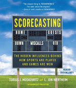 Scorecasting : The Hidden Influences Behind How Sports Are Played and Games Are Won - Tobias J Moskowitz