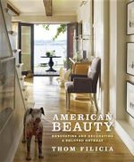 American Beauty : Renovating and Decorating a Beloved Retreat - Thom Filicia