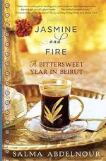 Jasmine and Fire : A Bittersweet Year in Beirut - Salma Abdelnour