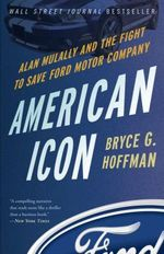 American Icon : Alan Mulally and the Fight to Save Ford Motor Company - Bryce G. Hoffman