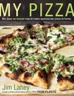 My Pizza : The Easy No-Knead Way to Make Spectacular Pizza at Home - Jim Lahey