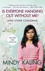 Is Everyone Hanging Out without Me? : (and Other Concerns) - Mindy Kaling