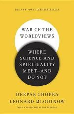 War of the Worldviews : Where Science and Spirituality Meet - And Do Not - Dr Deepak Chopra