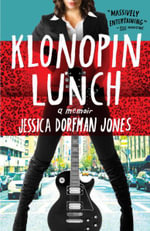 Klonopin Lunch : A Memoir - Jessica Dorfman Jones