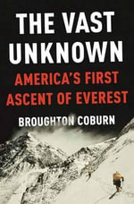 The Vast Unknown : America's First Ascent of Everest - Broughton Coburn