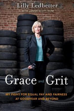 Grace and Grit : My Fight for Equal Pay and Fairness at Goodyear and Beyond - Lilly M. Ledbetter
