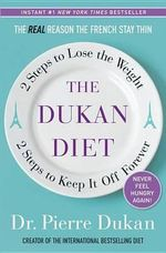 The Dukan Diet (US Edition) : 2 Steps to Lose the Weight, 2 Steps to Keep It Off Forever - Pierre Dukan