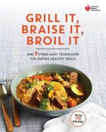 American Heart Association Grill It, Braise It, Broil It : And 9 Other Easy Techniques for Making Healthy Meals - American Heart Association