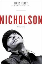 Nicholson : A Biography - Marc Eliot
