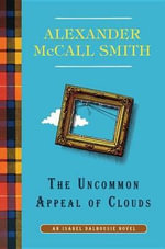 The Uncommon Appeal of Clouds : An Isabel Dalhousie Novel - Alexander McCall Smith