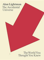 The Accidental Universe : The World You Thought You Knew - Alan P Lightman