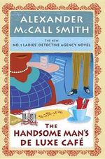 The Handsome Man's Deluxe Cafe No. 1 Ladies' Detective Agency (15) : No. 1 Ladies' Detective Agency (15) - Alexander McCall Smith