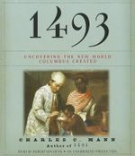 1493 : Uncovering the New World Columbus Created - Charles C Mann