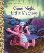 Good Night, Little Dragons : A Little Golden Book - Leigh Ann Tyson