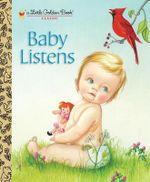 Baby Listens : A Little Golden Book Classic - Esther Wilklin