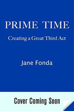 Prime Time : Love, Health, Sex, Fitness, Friendship, Spirit--Making the Most of All of Your Life - Jane Fonda