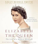 Elizabeth the Queen : The Life of a Modern Monarch - Sally Bedell Smith