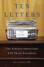 Ten Letters : The Stories Americans Tell Their President - Eli Saslow