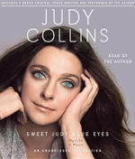Sweet Judy Blue Eyes : My Life in Music - Judy Collins