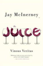 The Juice : Vinous Veritas - Jay McInerney