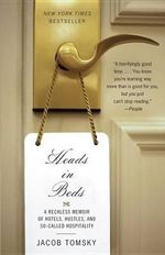 Heads in Beds : A Reckless Memoir of Hotels, Hustles, and So-Called Hospitality - Jacob Tomsky