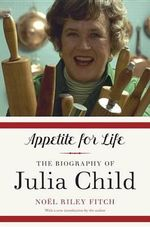 Appetite for Life : The Biography of Julia Child - Noel Riley Fitch
