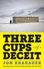 Three Cups of Deceit : How Greg Mortensen, Humanitarian Hero, Lost His Way - Jon Krakauer