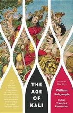 The Age of Kali : Indian Travels & Encounters - William Dalrymple