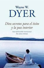 Diez Secretos Para el Exito y la Paz Interior : Vintage Espanol - Dr Wayne W Dyer