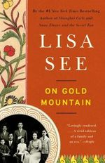 On Gold Mountain : The One-Hundred-Year Odyssey of My Chinese-American Family - Lisa See