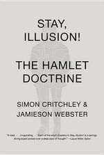 Stay, Illusion! : The Hamlet Doctrine - Hans Jonas Professor of Philosophy Simon Critchley