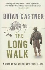 The Long Walk : A Story of War and the Life That Follows - Brian Castner