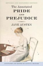 The Annotated Pride and Prejudice : a Revised and Expanded Edition - Jane Austen