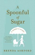 A Spoonful of Sugar : A Nanny's Story - Brenda Ashford