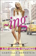 Add More Ing to Your Life : A Hip Guide to Happiness - Gabrielle Bernstein
