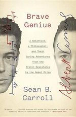 Brave Genius : A Scientist, a Philosopher, and Their Daring Adventures from the French Resistance to the Nobel Prize - University Sean B Carroll