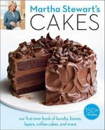 Martha Stewart's Cakes : Our First-Ever Book of Layer Cakes, Bundts, Loaves, Cheesecakes, Icebox Cakes, and More - Editors of Martha Stewart Living