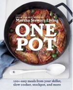 One Pot : 120+ Easy Meals from Your Skillet, Slow Cooker, Stockpot, and More - Editors of Martha Stewart Living