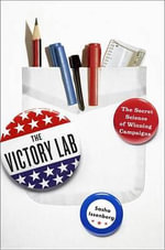The Victory Lab : the Secret Science of Winning Campaigns - Sasha Issenberg