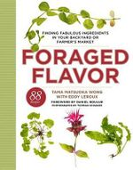 Foraged Flavor : Finding Fabulous Ingredients in Your Backyard or Farmer's Market - Tama Matsuoka Wong