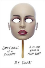 Confessions of a Sociopath : A Life Spent Hiding in Plain Sight - M E Thomas