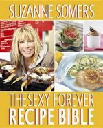 The Sexy Forever Recipe Bible - Suzanne Somers